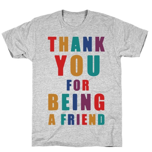 Thank You For Being a Friend T-Shirt