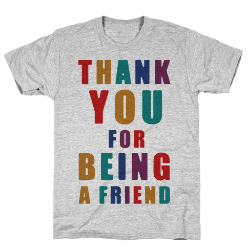 Thank You For Being a Friend Mens T-Shirt
