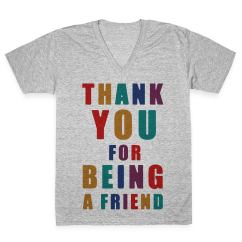 Thank You For Being a Friend V-Neck Tee Shirt
