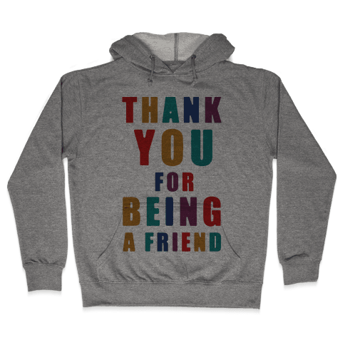 Thank You For Being a Friend Hooded Sweatshirt