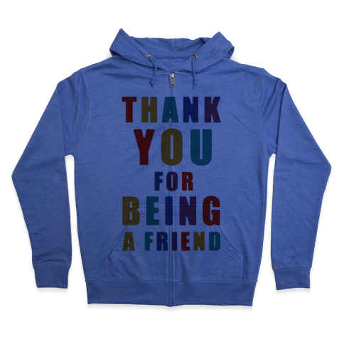 Thank You For Being a Friend Zip Hoodie