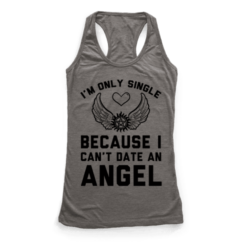 I'm Only Single Because I Can't Date An Angel Racerback Tank Top