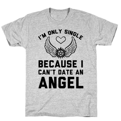 I'm Only Single Because I Can't Date An Angel T-Shirt