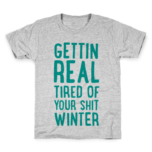 Gettin' Real Tired of Your Shit, Winter Kids T-Shirt