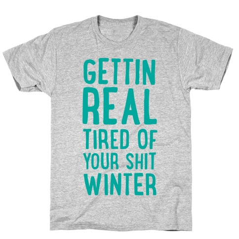 Gettin' Real Tired of Your Shit, Winter T-Shirt