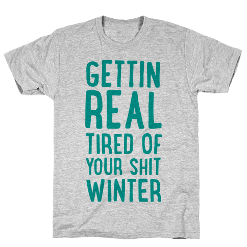 Gettin' Real Tired of Your Shit, Winter Mens T-Shirt