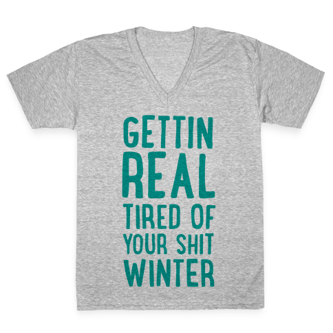 Gettin' Real Tired of Your Shit, Winter V-Neck Tee Shirt