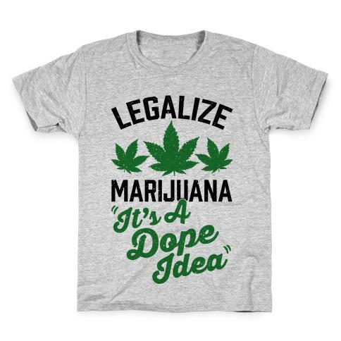 Legalize Marijuana: It's A Dope Idea Kids T-Shirt