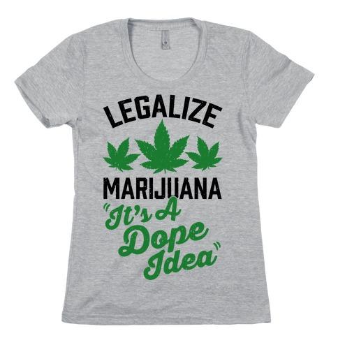 Legalize Marijuana: It's A Dope Idea Womens T-Shirt