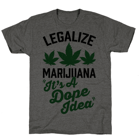 Legalize Marijuana: It's A Dope Idea Mens T-Shirt
