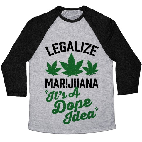 Legalize Marijuana: It's A Dope Idea Baseball Tee