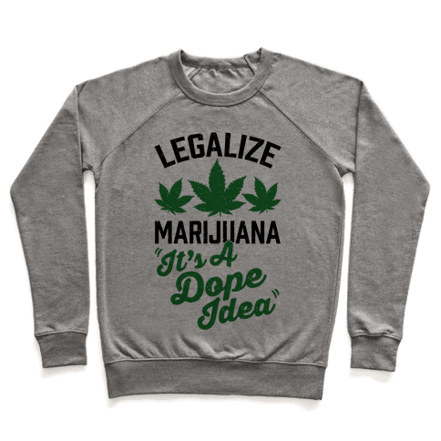 Legalize Marijuana: It's A Dope Idea Pullover