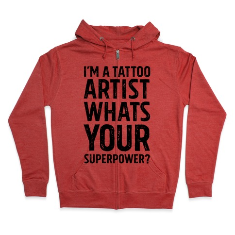 I'm A Tattoo Artist, What's Your Superpower? Zip Hoodie