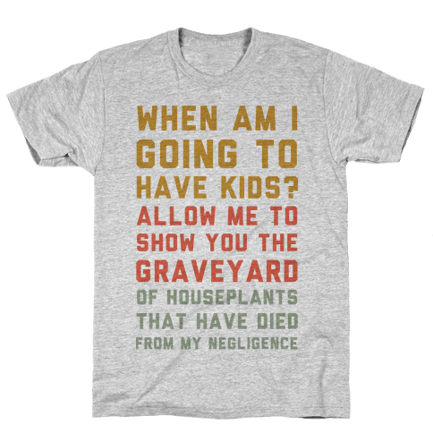 When Am I Going to Have Kids? Mens T-Shirt