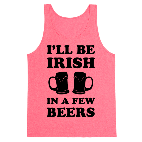 I'll Be Irish In A Few Beers Tank Top