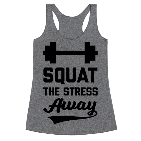 Squat The Stress Away Racerback Tank Top