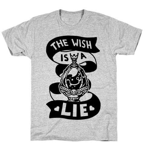 The Wish Is A Lie T-Shirt