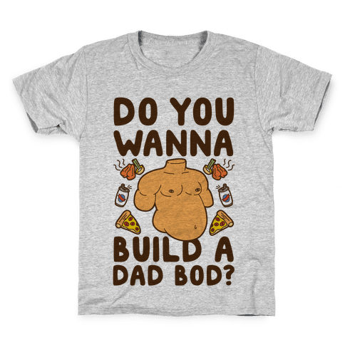 Do You Wanna Build A Dad Bod Kids T-Shirt