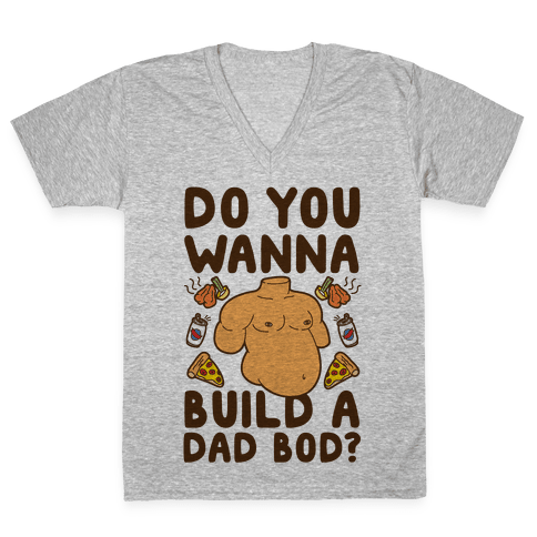 Do You Wanna Build A Dad Bod V-Neck Tee Shirt