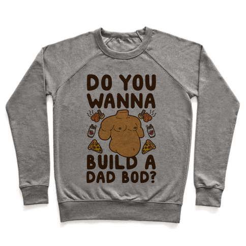Do You Wanna Build A Dad Bod Pullover