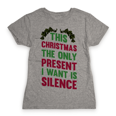 This Christmas The Only Present I Want Is Silence Womens T-Shirt