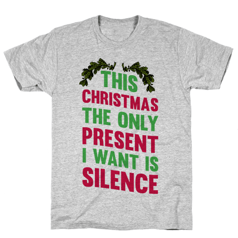 This Christmas The Only Present I Want Is Silence Mens T-Shirt