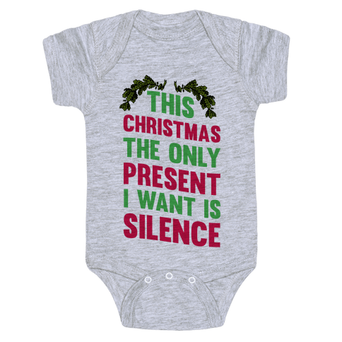 This Christmas The Only Present I Want Is Silence Baby Onesy