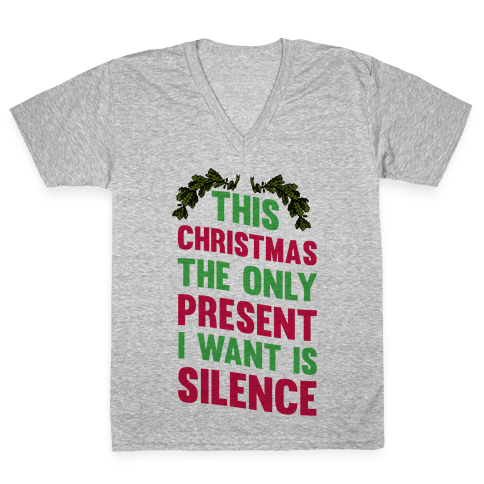 This Christmas The Only Present I Want Is Silence V-Neck Tee Shirt