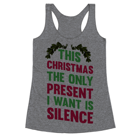 This Christmas The Only Present I Want Is Silence Racerback Tank Top