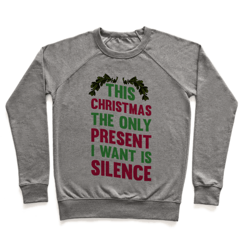 This Christmas The Only Present I Want Is Silence Pullover