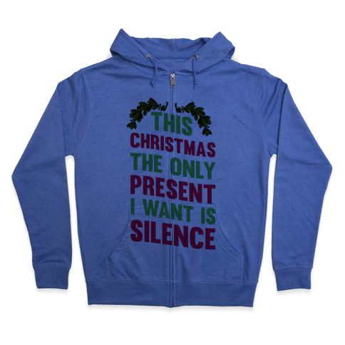 This Christmas The Only Present I Want Is Silence Zip Hoodie