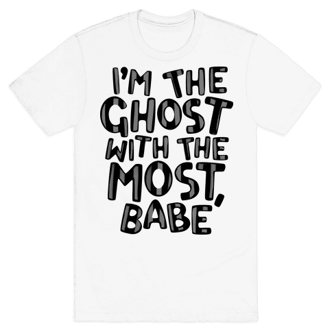 I'm The Ghost With The Most, Babe Mens T-Shirt