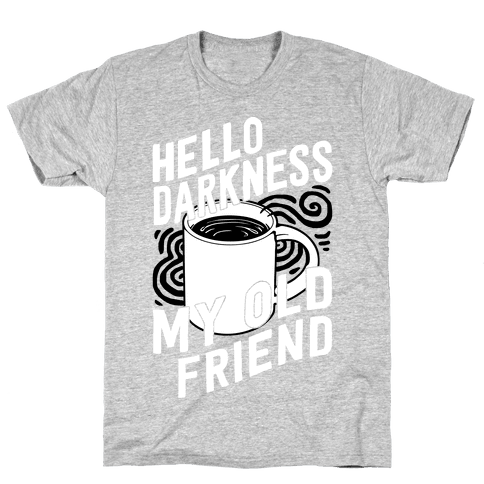 Hello Darkness My Old Friend Coffee Mens T-Shirt