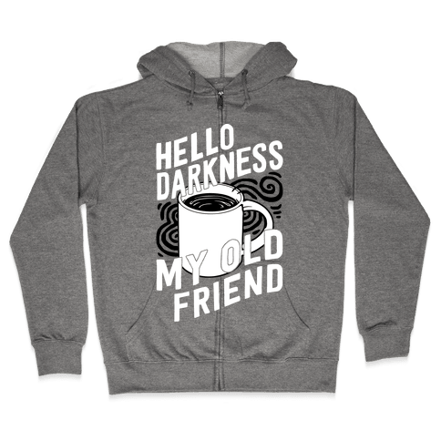 Hello Darkness My Old Friend Coffee Zip Hoodie