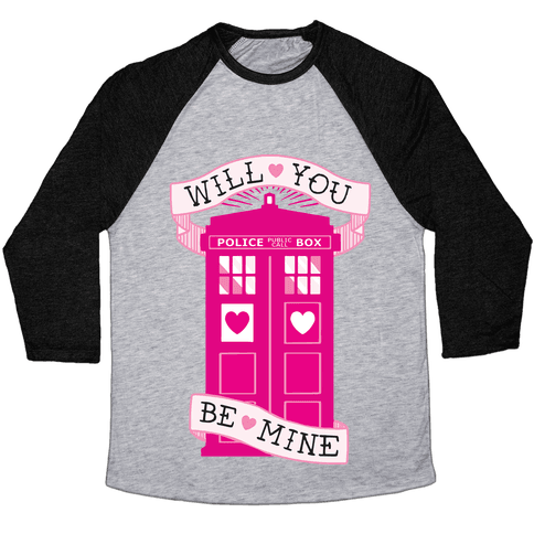 Will You Be Mine (Tardis) Baseball Tee