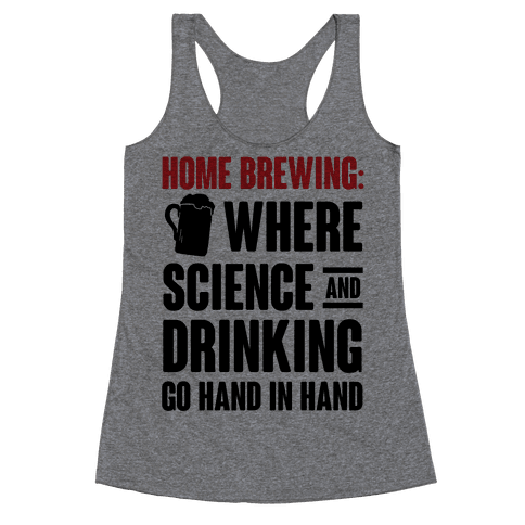 Home Brewing: Where Science And Drinking Go Hand In Hand Racerback Tank Top