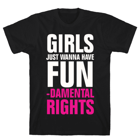 Girls Just Wanna Have Fun (Fundamental Rights) Mens T-Shirt