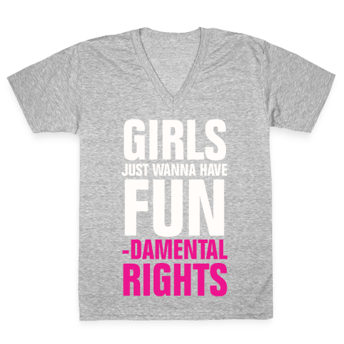 Girls Just Wanna Have Fun (Fundamental Rights) V-Neck Tee Shirt