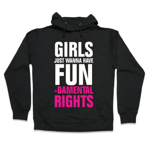 Girls Just Wanna Have Fun (Fundamental Rights) Hooded Sweatshirt
