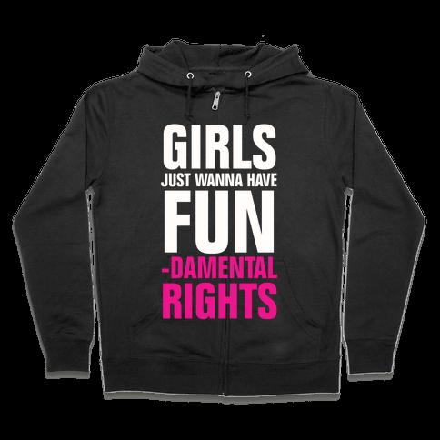 Girls Just Wanna Have Fun (Fundamental Rights) Zip Hoodie