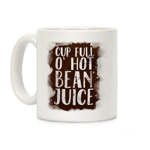 Cup Full O' Hot Bean Juice Coffee Mug