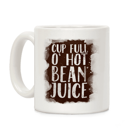 Cup Full O' Hot Bean Juice Coffee Mug