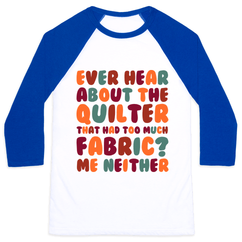 Ever Hear About The Quilter That Had Too Much Fabric? Baseball Tee