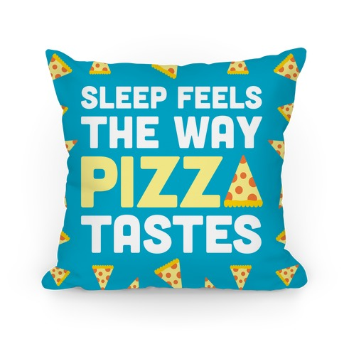 Sleep Feels The Way Pizza Tastes Pillow