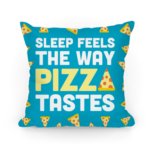 Sleep Feels The Way Pizza Tastes