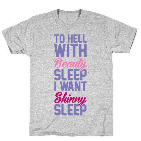 To Hell With Beauty Sleep I Want Skinny Sleep T-Shirt