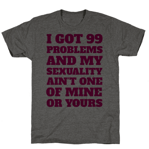 I Got 99 Problems And My Sexuality Ain't One Mens T-Shirt