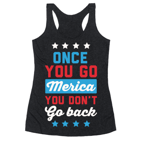 Once You Go Merica You Don't Go Back Racerback Tank Top