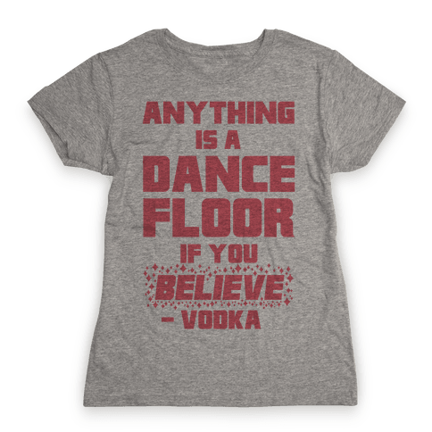 Anything Is A Dance Floor If You Believe Womens T-Shirt