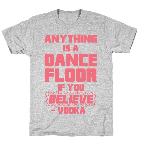 Anything Is A Dance Floor If You Believe T-Shirt